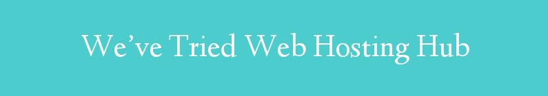 We've Tried Web Hosting Hub